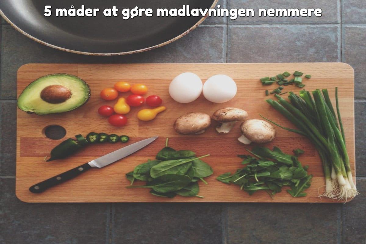 5 måder at gøre madlavningen nemmere